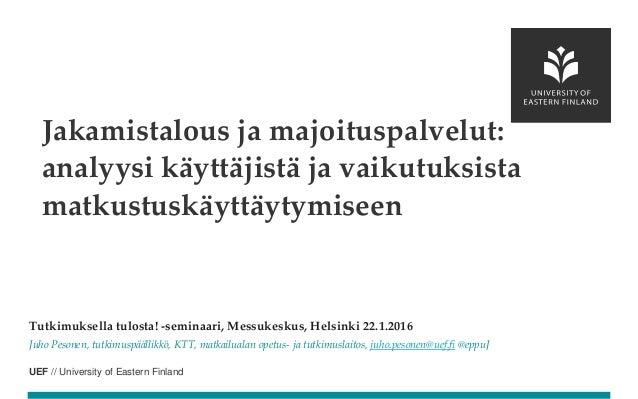 UEF // University of Eastern Finland Tutkimuksella tulosta! -seminaari, Messukeskus, Helsinki 22.1.2016 Juho Pesonen, tutk...