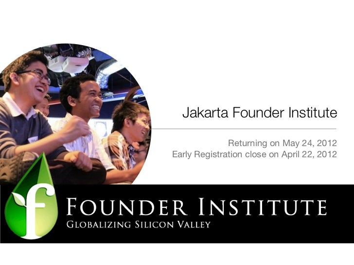 Jakarta Founder Institute              Returning on May 24, 2012Early Registration close on April 22, 2012