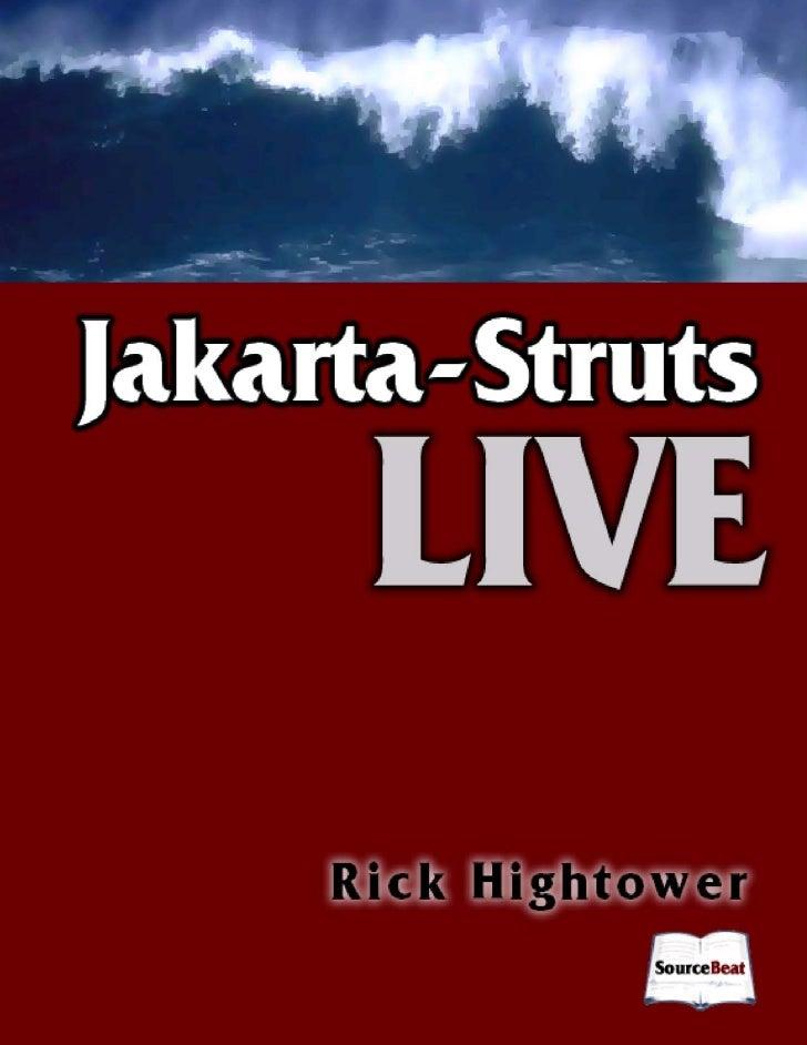 Jakarta Struts Liveby Richard HightowerCopyright © 2004 by SourceBeat, LLC.Cover Copyright © 2004 by SourceBeat, LLC.All r...