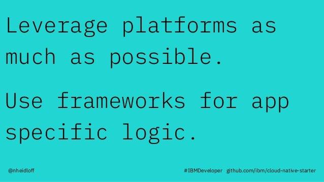 Leverage platforms as much as possible. Use frameworks for app specific logic. #IBMDeveloper github.com/ibm/cloud-native-s...