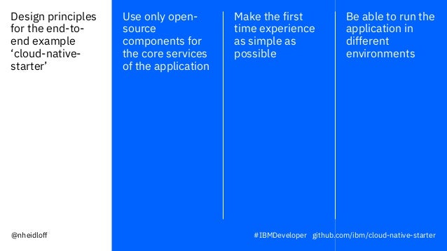 Design principles for the end-to- end example 'cloud-native- starter' Use only open- source components for the core servic...