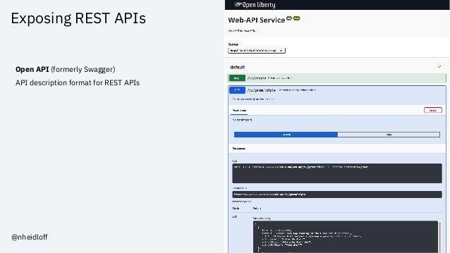 Exposing REST APIs Open API (formerly Swagger) API description format for REST APIs @nheidloff