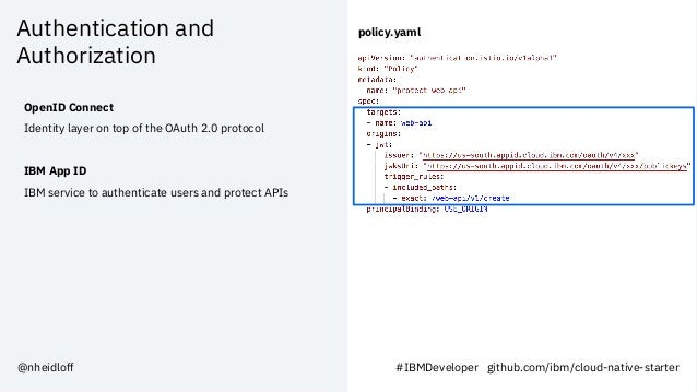 Authentication and Authorization OpenID Connect Identity layer on top of the OAuth 2.0 protocol IBM App ID IBM service to ...