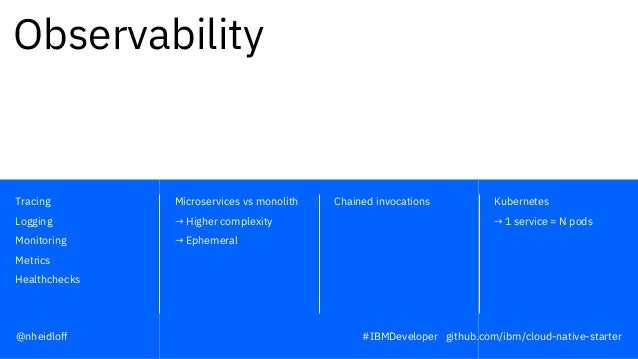 Chained invocations Kubernetes → 1 service = N pods Microservices vs monolith → Higher complexity → Ephemeral Tracing Logg...