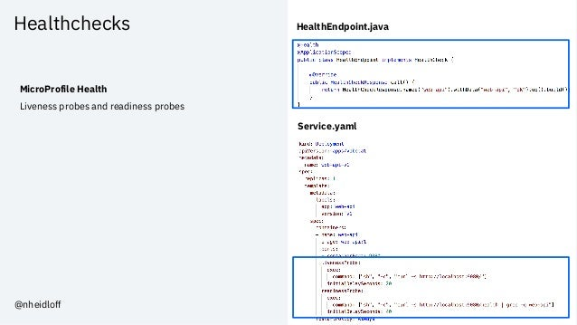 Healthchecks MicroProfile Health Liveness probes and readiness probes HealthEndpoint.java Service.yaml @nheidloff
