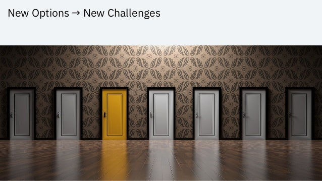 New Options → New Challenges