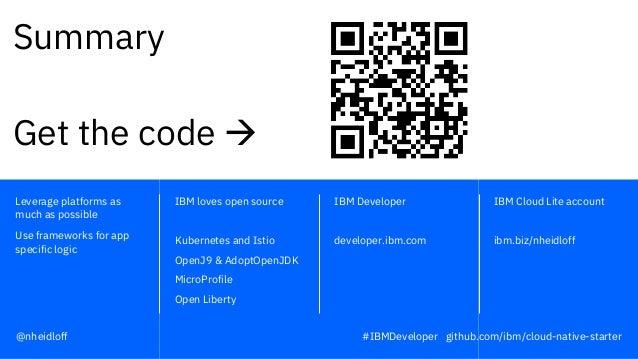 IBM Developer developer.ibm.com IBM Cloud Lite account ibm.biz/nheidloff IBM loves open source Kubernetes and Istio OpenJ9...