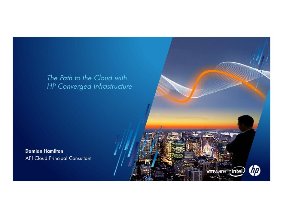 The Path to the Cloud with         HP Converged InfrastructureDamian HamiltonAPJ Cloud Principal Consultant