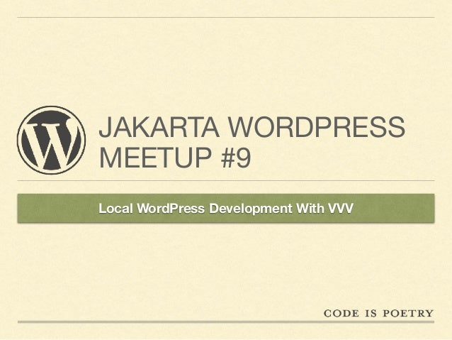 JAKARTA WORDPRESS MEETUP #9 Local WordPress Development With VVV
