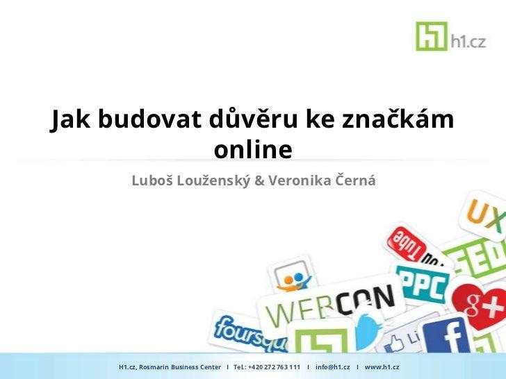 Jak budovat důvěru ke značkám            online       Luboš Louženský & Veronika Černá    H1.cz, Rosmarin Business Center ...