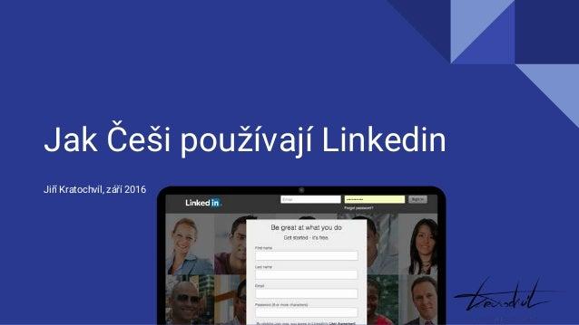 Jak Češi používají Linkedin Jiří Kratochvíl, září 2016