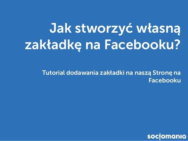 Jak stworzyć własną zakładkę na Facebooku? Tutorial dodawania zakładki na naszą Stronę na Facebooku