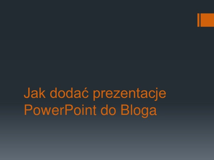 Jak dodać prezentacje PowerPoint do Bloga<br />