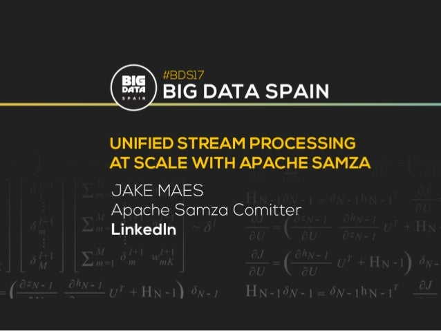 1 Unified Processing at Scale with Apache Samza Jake Maes Staff SW Engineer at LinkedIn Apache Samza PMC