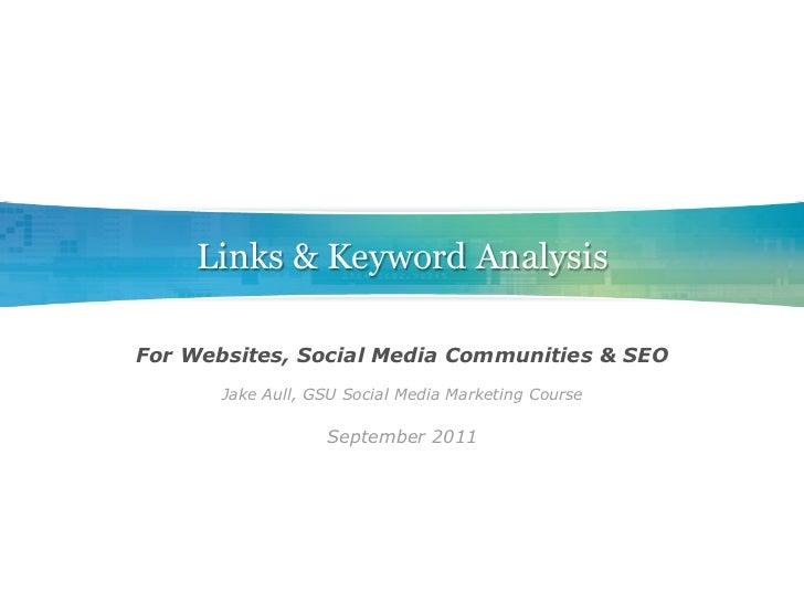 Links & Keyword AnalysisFor Websites, Social Media Communities & SEO       Jake Aull, GSU Social Media Marketing Course   ...