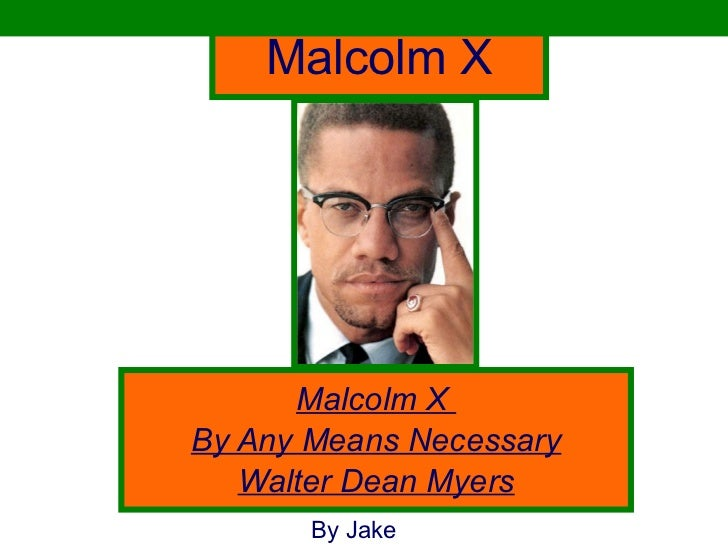 Malcolm X Malcolm X  By Any Means Necessary Walter Dean Myers By Jake