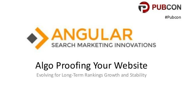 Algo Proofing Your Website Evolving for Long-Term Rankings Growth and Stability #Pubcon