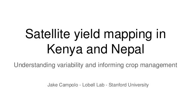 Satellite yield mapping in Kenya and Nepal Understanding variability and informing crop management Jake Campolo - Lobell L...