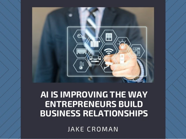 AI IS IMPROVING THE WAY ENTREPRENEURS BUILD BUSINESS RELATIONSHIPS JAKE CROMAN