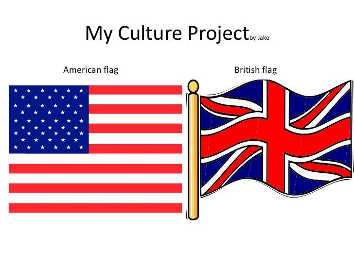 My Culture Project  by JakeAmerican flag        British flag