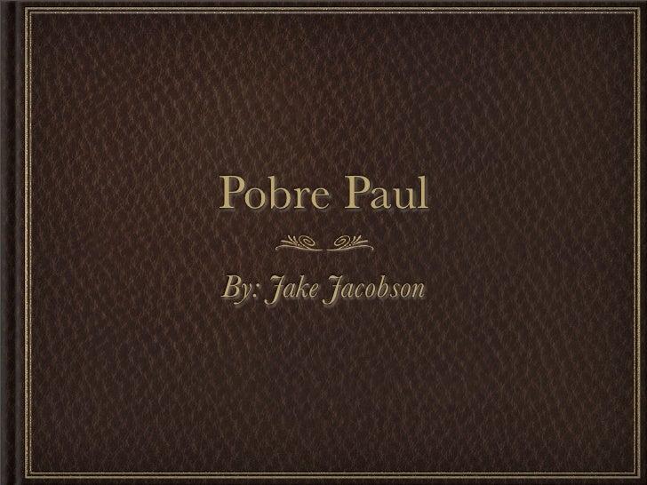 Pobre Paul By: Jake Jacobson