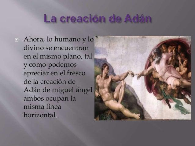  En el renacimiento, la anatomía humana se representa de forma perfecta. Cobran protagonismo las figuras humanas , los pa...