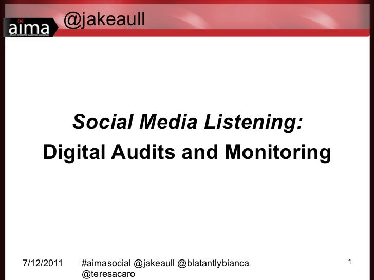 @jakeaull       Social Media Listening:    Digital Audits and Monitoring7/12/2011   #aimasocial @jakeaull @blatantlybianca...