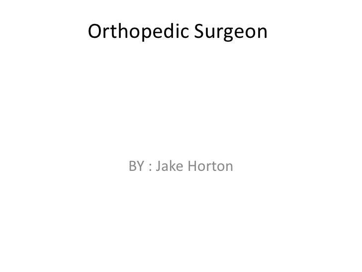 Orthopedic Surgeon    BY : Jake Horton