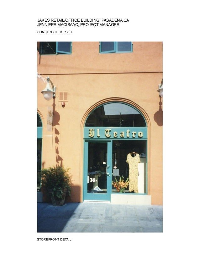 JAKES RETAIL/OFFICE BUILDING, PASADENA CA JENNIFER MACISAAC, PROJECT MANAGER CONSTRUCTED: 1987  STOREFRONT DETAIL