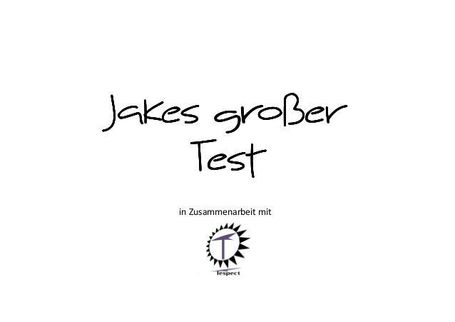 Jakes großer     Test   in Zusammenarbeit mit