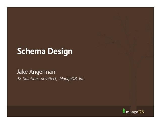 Schema Design Sr. Solutions Architect, MongoDB, Inc. Jake Angerman