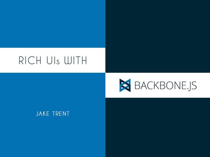Rich UIs with BackboneJs Slide 1