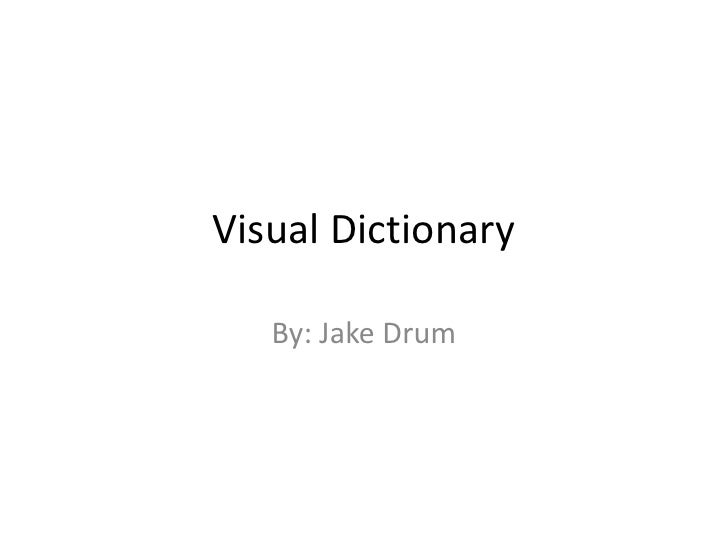 Visual Dictionary     By: Jake Drum