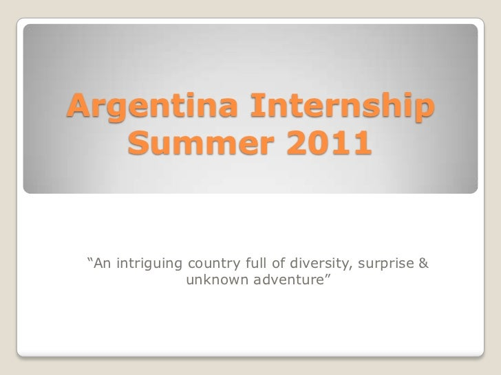 """Argentina Internship   Summer 2011 """"An intriguing country full of diversity, surprise &                unknown adventure"""""""