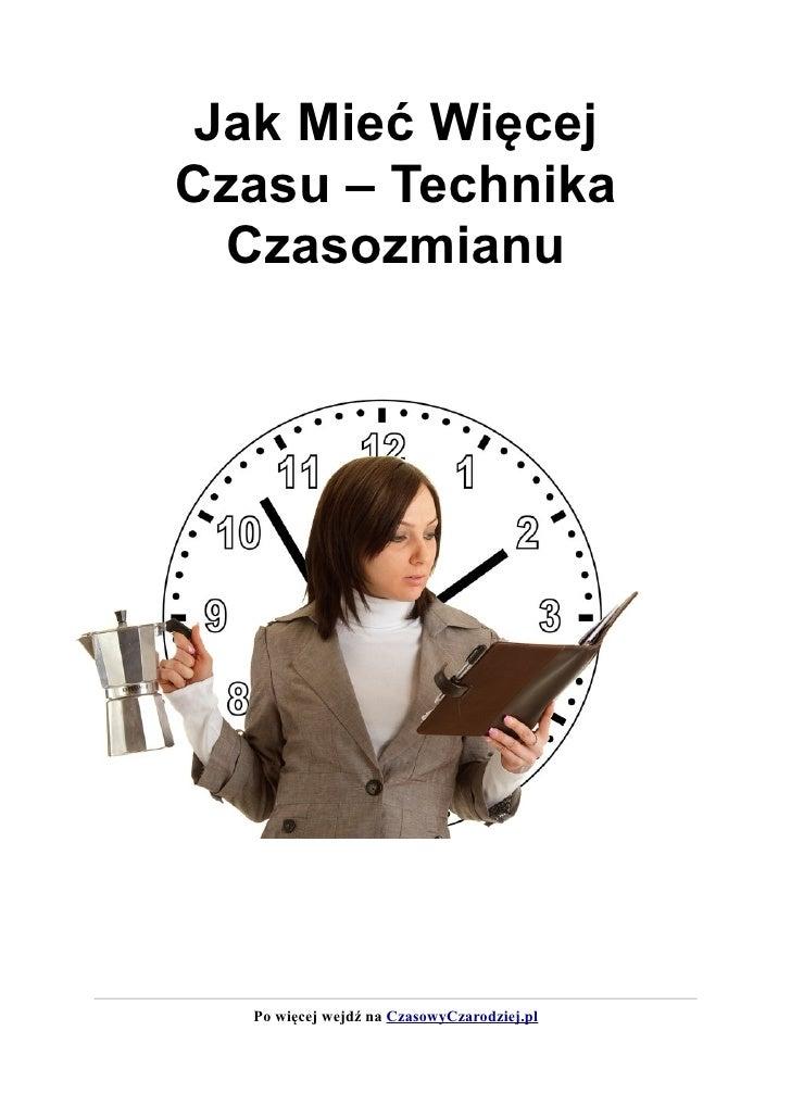 Jak Mieć WięcejCzasu – Technika Czasozmianu  Po więcej wejdź na CzasowyCzarodziej.pl
