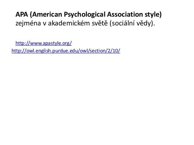 MLA (Modern Language Association style)zejména v akademickém světě (humanitní obory).Částečně podobný CMS.http://www.mla.o...