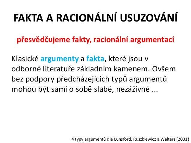 Dobrý argument (Sternberg & Sternberg, 2010):• Platnost argumentu. Je argument platný? Jak je  podpořen? Věříme těmto dokl...
