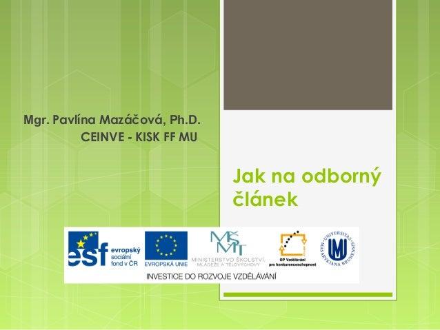 Mgr. Pavlína Mazáčová, Ph.D. CEINVE - KISK FF MU  Jak na odborný článek