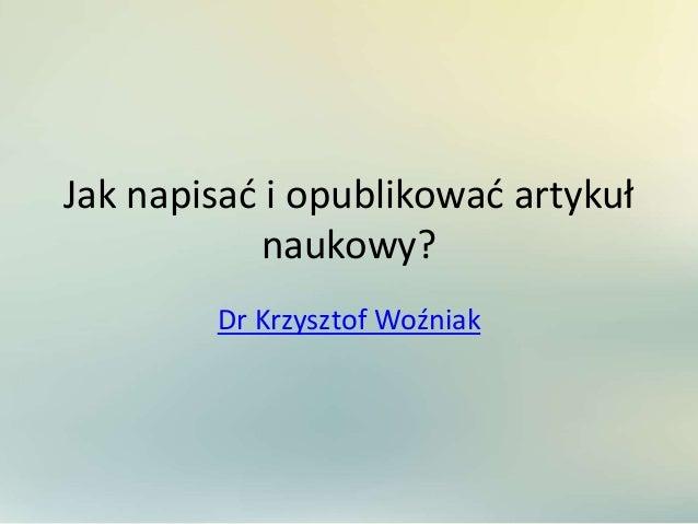 Jak napisać i opublikować artykuł naukowy? Dr Krzysztof Woźniak