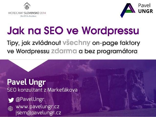 Pavel Ungr SEO konzultant z Markeťákova @PavelUngr www.pavelungr.cz jsem@pavelungr.cz