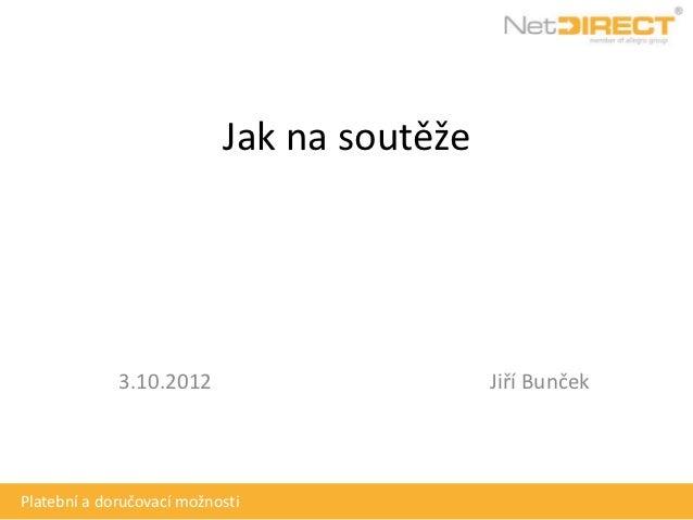 Jak na soutěže             3.10.2012                      Jiří BunčekPlatební a doručovací možnosti