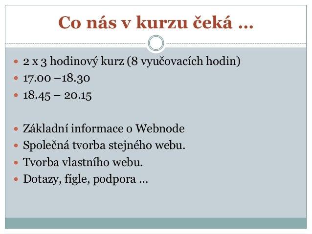 Co nás v kurzu čeká …  2 x 3 hodinový kurz (8 vyučovacích hodin)  17.00 –18.30  18.45 – 20.15  Základní informace o We...