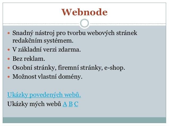 Webnode  Snadný nástroj pro tvorbu webových stránek redakčním systémem.  V základní verzi zdarma.  Bez reklam.  Osobní...