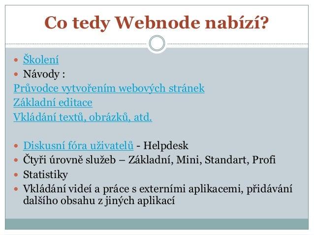 Co tedy Webnode nabízí?  Školení  Návody : Průvodce vytvořením webových stránek Základní editace Vkládání textů, obrázků...