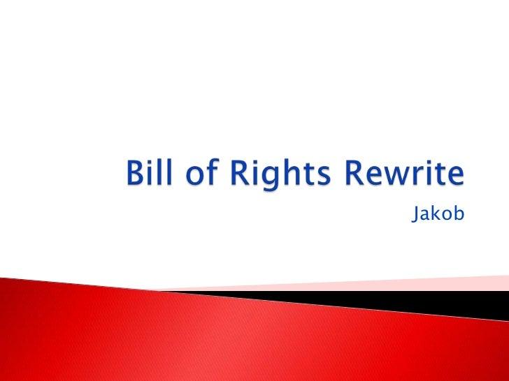 Bill of Rights Rewrite<br />Jakob<br />