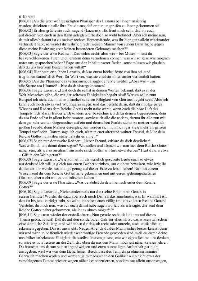 6. Kapitel[006,01] Als die jetzt wohlgesättigten Pharisäer des Lazarus bei ihnen ansichtigwurden, drückten sie alle ihre F...