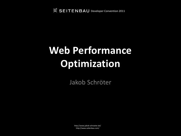Developer Convention 2011Web Performance Optimization   Jakob Schröter    http://www.jakob-schroeter.de/      http://www.s...