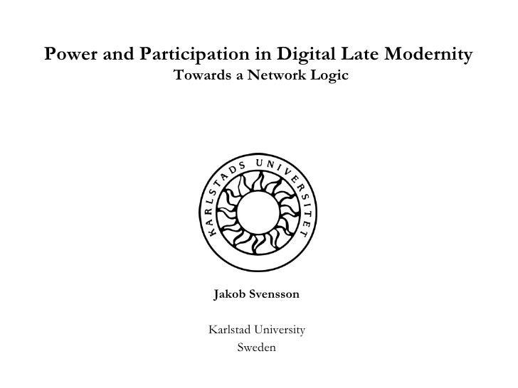 Jakob Svensson Karlstad University Sweden Power and Participation in Digital Late Modernity  Towards a Network Logic