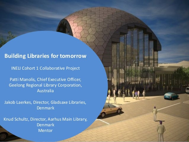 Building Libraries for tomorrow INELI Cohort 1 Collaborative Project Patti Manolis, Chief Executive Officer, Geelong Regio...