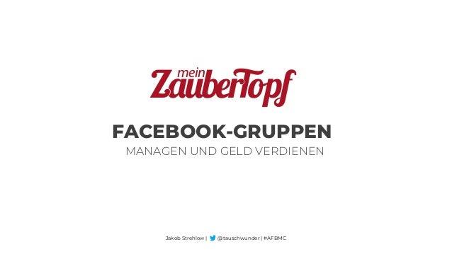 FACEBOOK-GRUPPEN Jakob Strehlow | @tauschwunder | #AFBMC mein MANAGEN UND GELD VERDIENEN